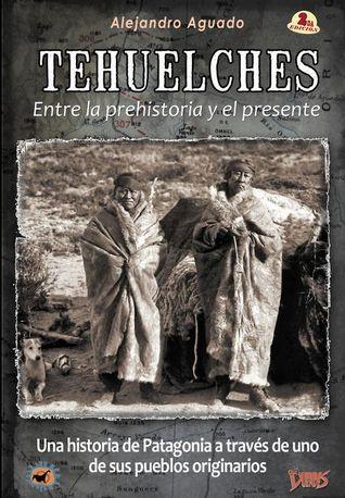 Tehuelches: entre la prehistoria y el presente