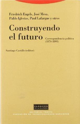 Construyendo el futuro: correspondencia política (1870-1895)