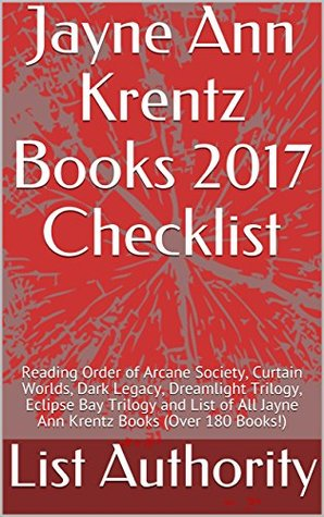 Jayne Ann Krentz Books 2017 Checklist: Reading Order of Arcane Society, Curtain Worlds, Dark Legacy, Dreamlight Trilogy, Eclipse Bay Trilogy and List of All Jayne Ann Krentz Books (Over 180 Books!)