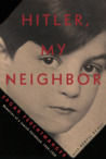 Hitler, My Neighbor: Memories of a Jewish Childhood, 1929-1939