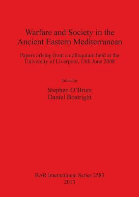 Warfare and Society in the Ancient Eastern Mediterranean: Papers arising from a colloquium held at the University of Liverpool 13th June 2008