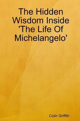 The Hidden Wisdom Inside 'The Life of Michelangelo'