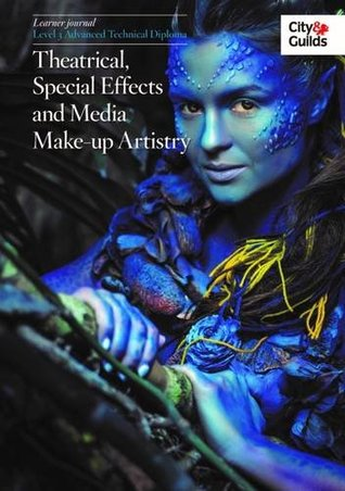 Level 3 Advanced Technical Diploma in Theatrical, Special Effects and Media Make-Up Artistry: Learner Journal (City & Guilds Level 3 Advanced)