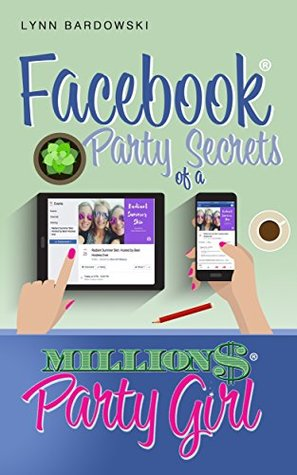 Facebook Party Secrets of a Million Dollar Party Girl (Direct Sales Success Secrets 2)