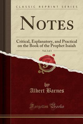 Notes, Vol. 2 of 3: Critical, Explanatory, and Practical on the Book of the Prophet Isaiah