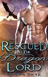 Rescued by the Dragon Lord by Alexa Skye