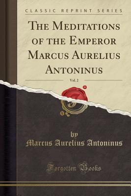 The Meditations of the Emperor Marcus Aurelius Antoninus, Vol. 2