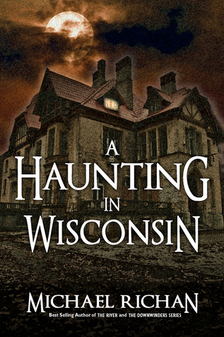 A Haunting In Wisconsin by Michael Richan