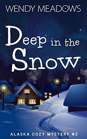 Deep in the Snow (Alaska Cozy Mystery #2)