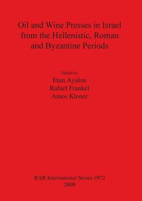 Oil and Wine Presses in Israel from the Hellenistic, Roman and Byzantine Periods