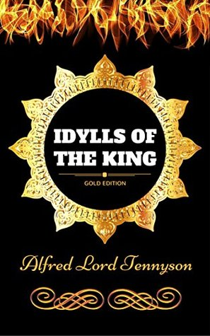 Idylls of the King: By Alfred Lord Tennyson - Illustrated