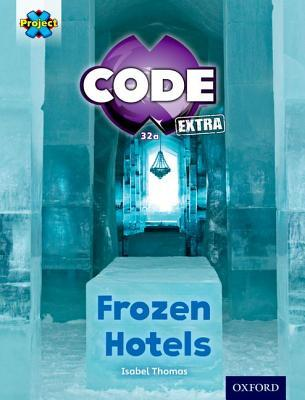 Frozen Hotels (Project X Code Extra: Orange Book Band, Oxford Level 6: Big Freeze)