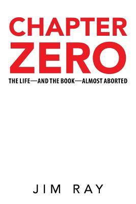 Chapter Zero: The Life-And the Book-Almost Aborted