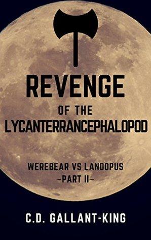 Revenge of the Lycanterrancephalopod by C.D. Gallant-King
