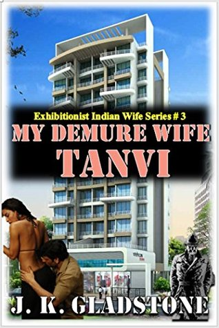 My Demure Wife Tanvi: Exhibitionist Indian Wife (Exhibitionist Indian Wife Series Book 3)