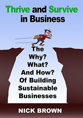Thrive and Survive in Business: The Why, What and How of building sustainable businesses