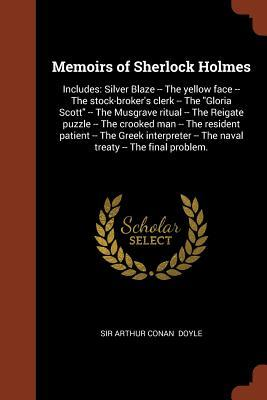Memoirs of Sherlock Holmes: Includes: Silver Blaze -- The Yellow Face -- The Stock-Broker's Clerk -- The Gloria Scott -- The Musgrave Ritual -- The Reigate Puzzle -- The Crooked Man -- The Resident Patient -- The Greek Interpreter -- The Naval Treaty -...
