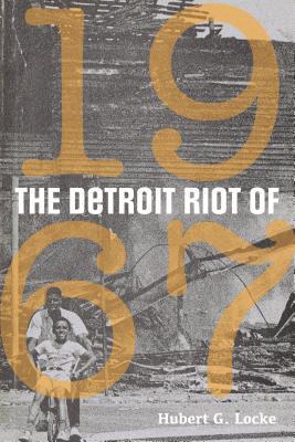 The Detroit Riot of 1967 by Hubert G. Locke