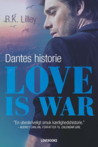 Love is war – Dantes historie by R.K. Lilley