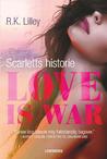 Love is war – Scarletts historie by R.K. Lilley