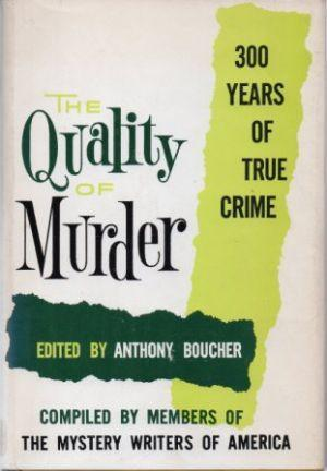 The Quality of Murder: 300 Years of True Crime Complied By Members of The Mystery Writers of America