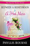 Between a Honeymoon and a Hot Mess (The Sinclair Brides, #2)