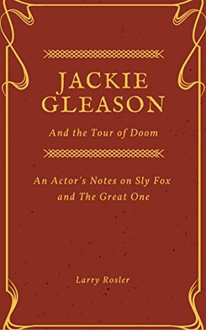Jackie Gleason and the Tour of Doom: An Actor's Notes on Sly Fox and The Great One