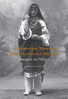 Albuquerque Museum Photo Archives Collection: Images in Silver: Images in Silver