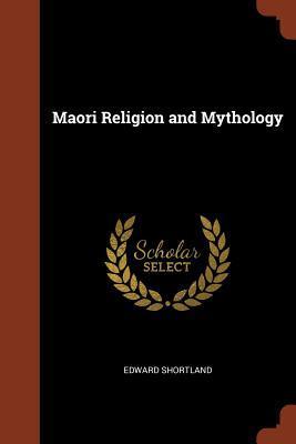 Maori Religion And Mythology By Edward Shortland - Maori religion