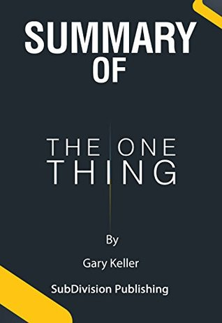 Summary Of The ONE Thing: The surprisingly simple truth behind extraordinary results by Gary Keller