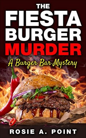 The Fiesta Burger Murder: A Spicy Cozy Mystery (A Burger Bar Mystery Book 1)