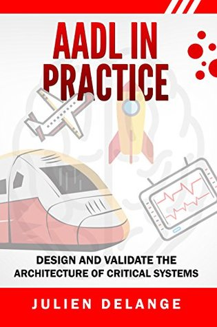 AADL In Practice: Become an expert in software architecture modeling and analysis