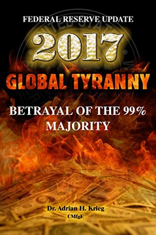 Federal Reserve Update 2017 GLOBAL TYRANNY Betrayal of the 99% Majority