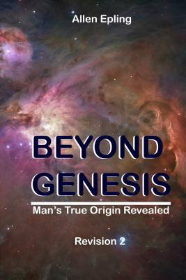 Beyond Genesis: Man's True Origin Revealed