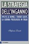 La strategia dell'inganno: 1992-93. Le bombe, i tentati golpe, la guerra psicologica in Italia