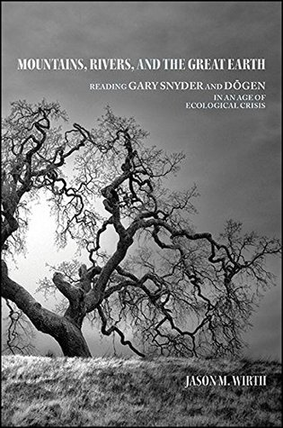 mountains-rivers-and-the-great-earth-reading-gary-snyder-and-dogen-in-an-age-of-ecological-crisis-suny-series-in-environmental-philosophy-and-ethics