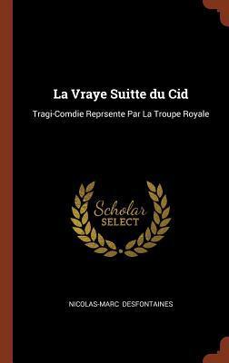 La Vraye Suitte Du Cid: Tragi-Comdie Reprsente Par La Troupe Royale
