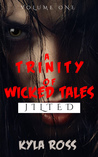 A Trinity of Wicked Tales Volume One- Jilted Love