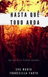 Hasta que todo arda (1/2) by Eva María Torrecilla Farto