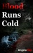 Blood Runs Cold by Angela  Kay