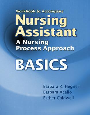 Workbook for Hegner/Acello/Caldwell's Nursing Assistant: A Nursing Process Approach - Basics