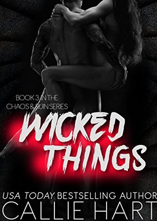 Wicked Things (Chaos & Ruin Series Book 3) by Callie Hart