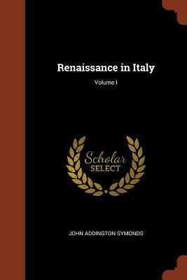 Renaissance in Italy; Volume I