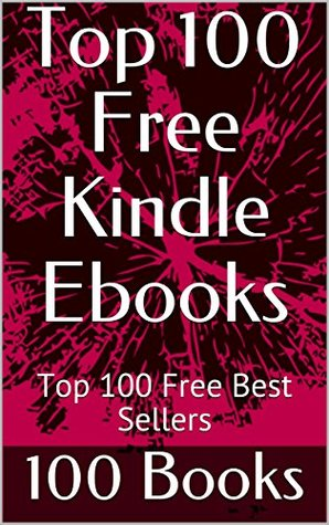Top 100 Free Kindle Ebooks: Top 100 Free Best Sellers