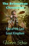 End of the Last Great Kingdom (The Brimstone Chronicles #1)