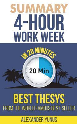 Summary: The 4-Hour Workweek: Best Summary of World Famous Best-Seller for Entrepreneurs in 20 Minutes (Updated and Revised)(the 4 Hour Work Week - Book Summary - Passive Income)