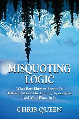 Misquoting Logic: What Bart Ehrman Forgot to Tell You about the Coming Apocalypse and Your Place in It