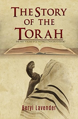 The Story of the Torah: The First Volume of 'Is the Bible a Dangerous Book?'