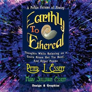 Earthly to Ethereal: Thoughts While Relaxing on a Costa Rican Hot Tin Roof, and Other Poems