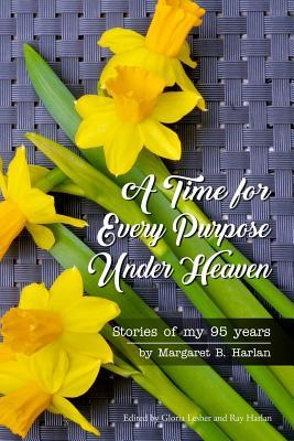 A Time for Every Purpose Under Heaven: Stories of My 95 Years